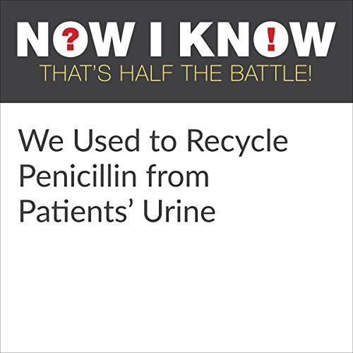 We Used to Recycle Penicillin from Patients' Urine cover art