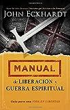 Manual de liberación y guerra espiritual: Guía para...