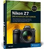 Nikon Z7: 100% Praxiswissen und Expertentipps zu Ihrer spiegellosen Vollformat-Kamera - exklusiv zur...