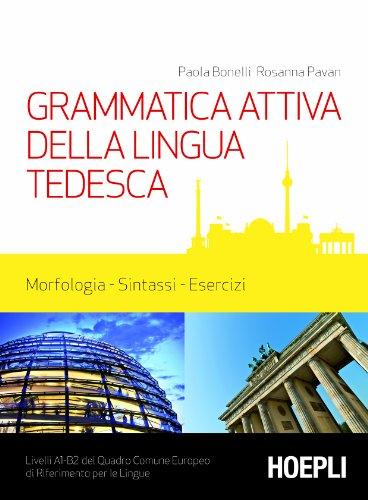 Grammatica attiva della lingua tedesca: Morfologia, sintassi, esercizi - Livelli A1/B2 (Italian Edition)