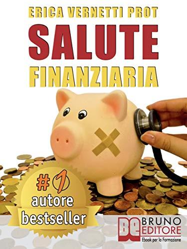 Salute Finanziaria: Tecniche e Segreti per Cancellare i Debiti Arretrati e Gestire Efficacemente il Denaro di Casa