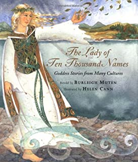 The Lady of Ten Thousand Names: Goddess Stories from Many Cultures