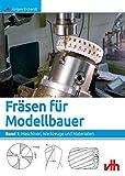 Fräsen für Modellbauer. Band 1: Maschinen, Werkzeuge und Materialien.