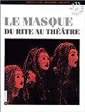 Le masque. Du rite au théâtre (Arts du spectacle)