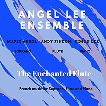 The Enchanted Flute - French music for Soprano, Flute and Piano