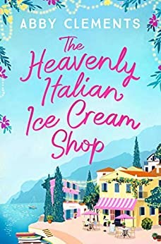 The Heavenly Italian Ice Cream Shop by [Abby Clements]