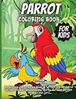 Parrot Coloring Book For Kids: An Awesome Cute Coloring Book of 35 Stress Relief Parrot Designs for Kids Relaxation Fun, quirky and inimitable Gift for Boys and Girls