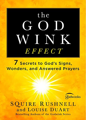 The Godwink Effect: 7 Secrets to God's Signs, Wonders, and Answered Prayers (5) (The Godwink Series)