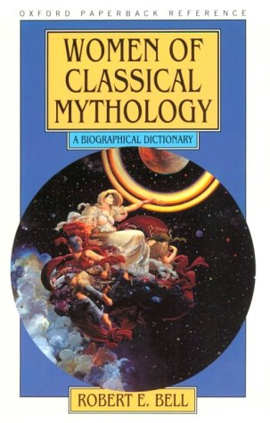 Women of Classical Mythology: A Biographical Dictionary (Oxford Paperback Reference)