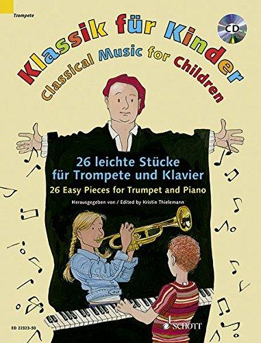 Klassik für Kinder: 23 leichte Stücke für Trompete und Klavier. Trompete (B) und Klavier.