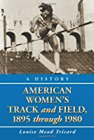 American Women's Track and Field, 1895-1980: A History