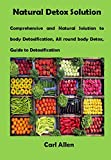 Natural Detox Solution: Comprehensive and Natural Solution to body Detoxification, All round body Detox, Guide to Detoxification (English Edition)