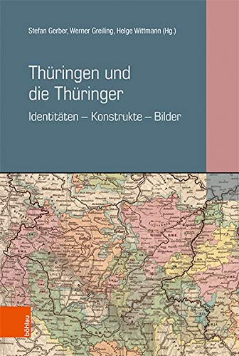 Thüringen und die Thüringer: Identitäten – Konstrukte – Bilder (Materialien zur thüringischen Geschichte: Herausgegeben im Auftrag der Historischen ... für Thüringen von Werner Greiling, Band 2)