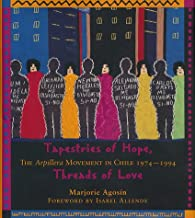 Tapestries of Hope, Threads of Love: The Arpillera Movement in Chile, 1974-1994
