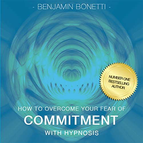 How to Overcome Your Fear of Commitment with Hypnosis cover art