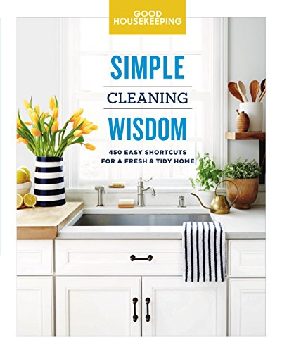 Compare Textbook Prices for Good Housekeeping Simple Cleaning Wisdom: 450 Easy Shortcuts for a Fresh & Tidy Home Volume 2 Simple Wisdom Illustrated Edition ISBN 9781618372482 by Good Housekeeping,Forte, Carolyn,Good Housekeeping