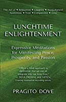 Lunchtime Enlightenment: Expressive Meditations for Manifesting Peace, Prosperity, and Passion