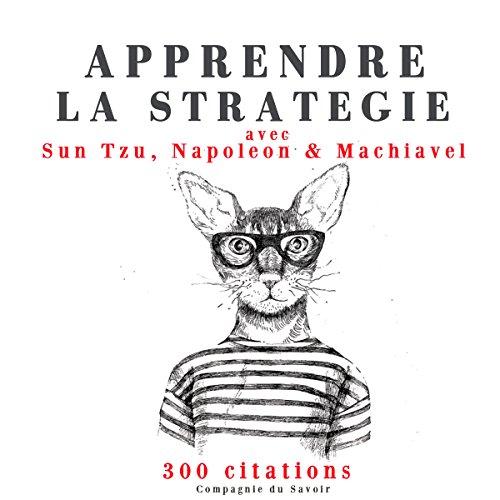 Couverture de Apprendre la stratégie avec Sun Tzu, Machiavel, Napoléon