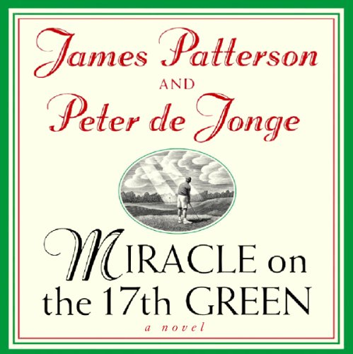 Miracle on the 17th Green                   By:                                                                                                                                 James Patterson,                                                                                        Peter de Jonge                               Narrated by:                                                                                                                                 Brian Bascle                      Length: 2 hrs and 49 mins     3 ratings     Overall 4.0