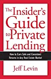 The Insider's Guide to Private Lending: How to Earn Safe and Consistent Returns in Any Real Estate Market
