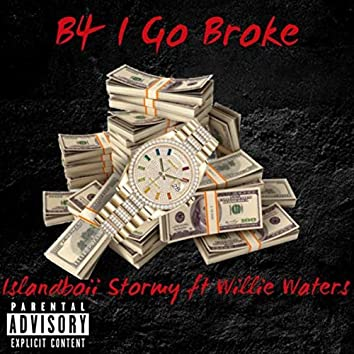 B4 I Go Broke