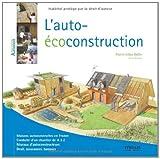 L'auto-écoconstruction: Maisons autoconstruites en France. Conduite d'un chantier de A à Z. Réseaux d'autoconstructeurs. Droit, assurances, banques. (Pour habiter autrement)