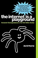 The Internet is a Playground: Irreverent Correspondences of an Evil Online Genius
