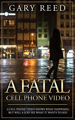 A Fatal Cell Phone Video: The video shows what happened, but will a jury see what it wants to see? (English Edition)