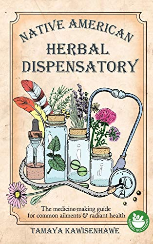 Compare Textbook Prices for Native American Herbal Dispensatory: The medicine-making guide for common ailments & radiant health  ISBN 9781801112772 by Kawisenhawe, Tamaya
