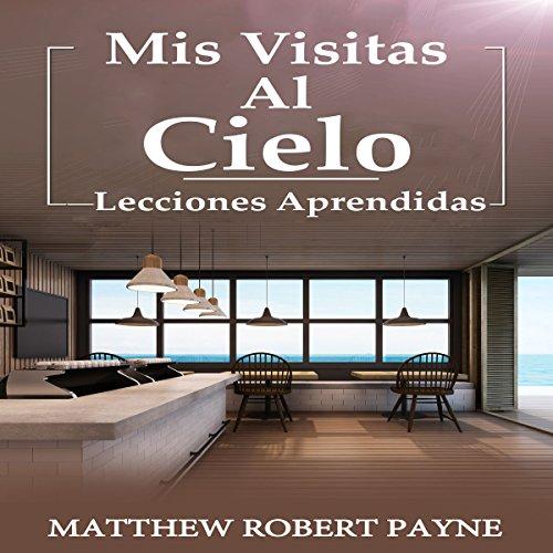 Mis Visitas al Cielo: Lecciones Aprendidas [Spanish Edition] audiobook cover art