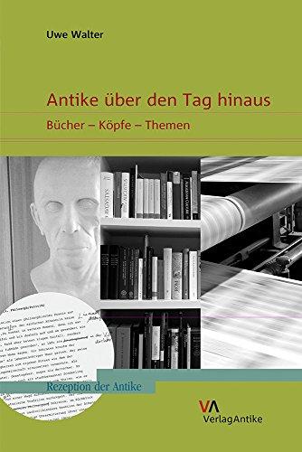 Antike über den Tag hinaus: Bücher - Köpfe - Themen (Rezeption der Antike, Band 5)