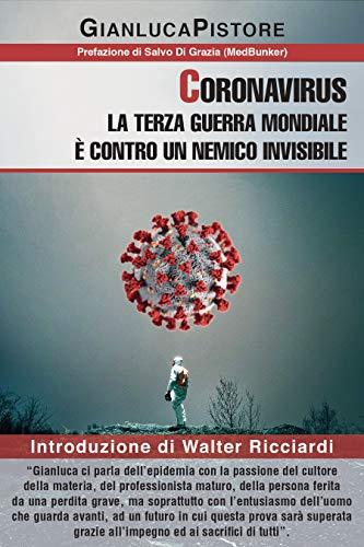Coronavirus: la Terza Guerra Mondiale è contro un nemico invisibile: Introduzione di Walter Ricciardi. Un viaggio nella storia del virus, nelle fakenews, nell'economia a pezzi e lo sguardo al futuro.