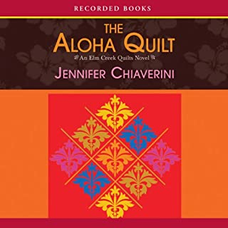 Aloha Quilt     An Elm Creek Quilts Novel              By:                                                                                                                                 Jennifer Chiaverini                               Narrated by:                                                                                                                                 Christina Moore                      Length: 9 hrs and 54 mins     242 ratings     Overall 4.4