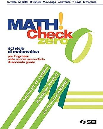 Math! check 0. Per l'ingresso nella scuola secondaria di secondo grado. Per le Scuole superiori. Con ebook. Con espansione online