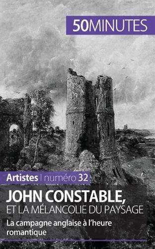 John Constable et la mélancolie du paysage: La campagne anglaise à l'heure romantique
