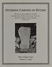 Stories Carved in Stone: The Story of the Drummer Family, the Merrimac Valley Gravestone Carvers, an