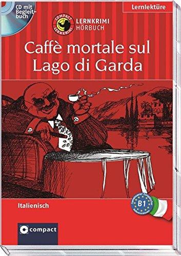 Caffè mortale sul Lago die Garda (Compact Lernkrimi Hörbuch). Italienisch - Niveau B1. CD mit Begleitbuch