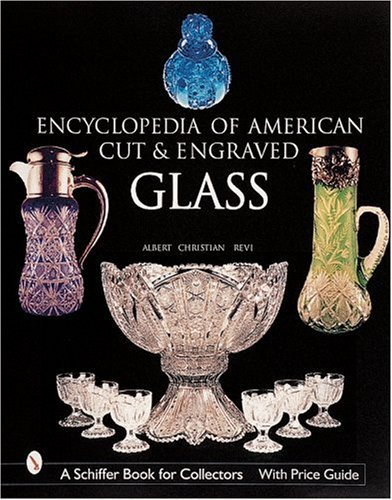 Compare Textbook Prices for The Encyclopedia of American Cut and Engraved Glass Schiffer Book for Collectors 9th Edition ISBN 9780764310058 by Revi, Albert Christian