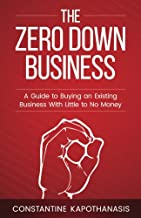 The Zero Down Business: How To Buy An Existing Business With Little or No Money