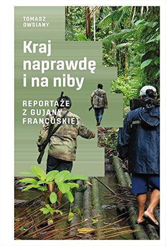 KRAJ NAPRAWDĘ I NA NIBY: Reportaże z Gujany Francuskiej