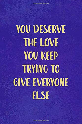 You Deserve The Love You Keep Trying To Give Everyone Else: Notebook Journal Composition Blank Lined Diary Notepad 120 Pages Paperback Blue Texture Aesthetic