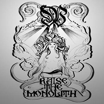 RAISE THE MONOLITH