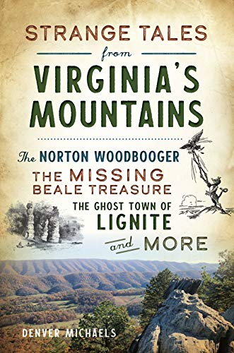 Strange Tales from Virginia's Mountains: The Norton Woodbooger, The Missing Beale Treasure, the Ghost Town of Lignite and More