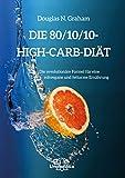 Die 80/10/10 High-Carb-Diät:Die revolutionäre Formel für rohvegane und fettarme Ernährung: Die revolutionäre High-Carb-Formel - rohvegan und fettarm