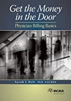 Get the Money in the Door: Physician Billing Basics 1568293402 Book Cover