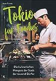 Tokio für Foodies - Die besten kulinarischen Hotspots der Stadt. Der ultimative Wegweiser zu den besten Restaurants von Streetfood bis Gourmettempel. Ein Reiseführer zur echten japanischen Küche.