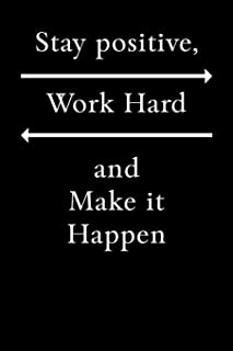 Stay Positive, Work Hard and Make it Happen: Motivational Journal 110 Pages, Lined, 6