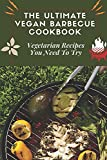 The Ultimate Vegan Barbecue Cookbook: Vegetarian Recipes You Need To Try: Summer Bbq Recipes