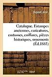 Catalogue. Estampes anciennes, caricatures, costumes, coiffures, pièces historiques, ornements