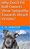 Why Don't Pit Bull Owners Show Sympathy Towards Attack Victims? (English Edition)